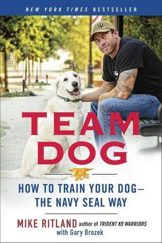 Team Dog How to Train Your Dogthe Navy SEAL Way