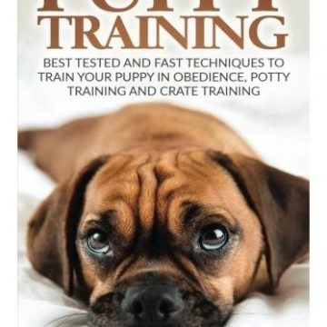 Puppy Training Tested and Fast Techniques to Train Your Puppy in Obedience Potty Training and Crate Training!