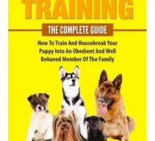 Puppy Training The Complete Guide How To Train And Housebreak Your Puppy Into An Obedient And Well Behaved Member Of The Family
