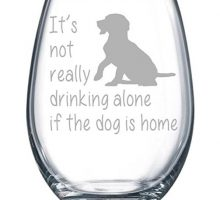 It not really drinking alone if the dog is home stemless wine glass 15 oz(dog)  Laser Etched