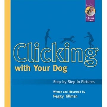 Clicking with Your Dog StepbyStep in Pictures