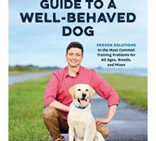 Zak George Guide to a WellBehaved Dog Proven Solutions to the Most Common Training Problems for All Ages Breeds and Mixes