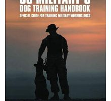 US Military Dog Training Handbook Official Guide for Training Military Working Dogs